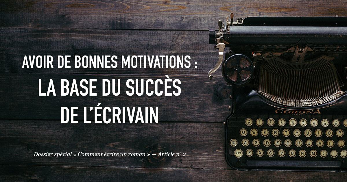 Avoir de bonnes motivations : la base du succès de l'écrivain