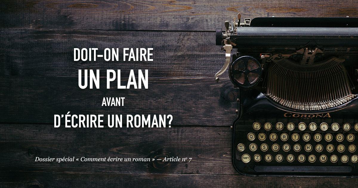 Doit-on faire un plan avant d'écrire un roman?