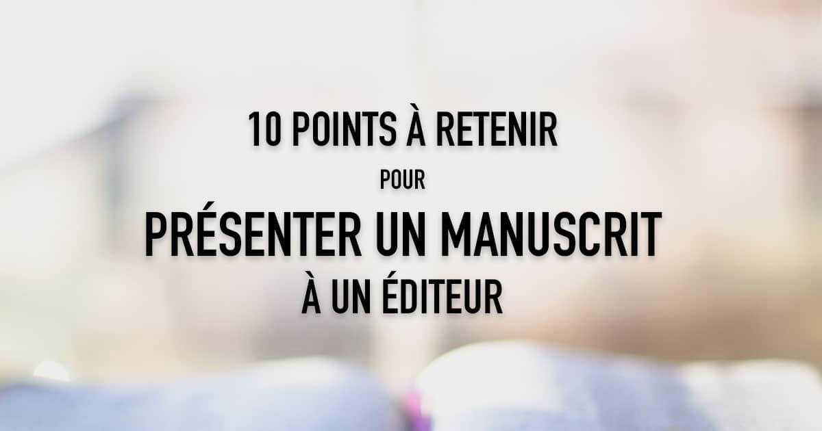 10 points à retenir pour présenter un manuscrit à un éditeur
