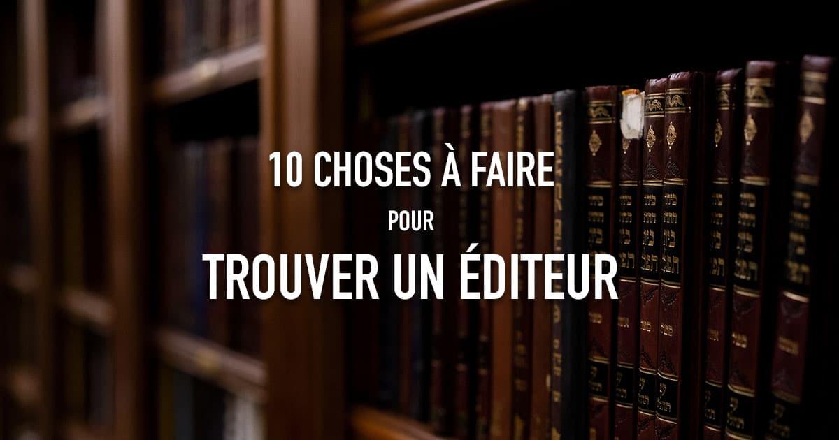 10 choses à faire pour trouver un éditeur