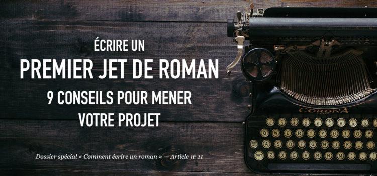 Écrire un premier jet de roman : 9 conseils pour mener votre projet