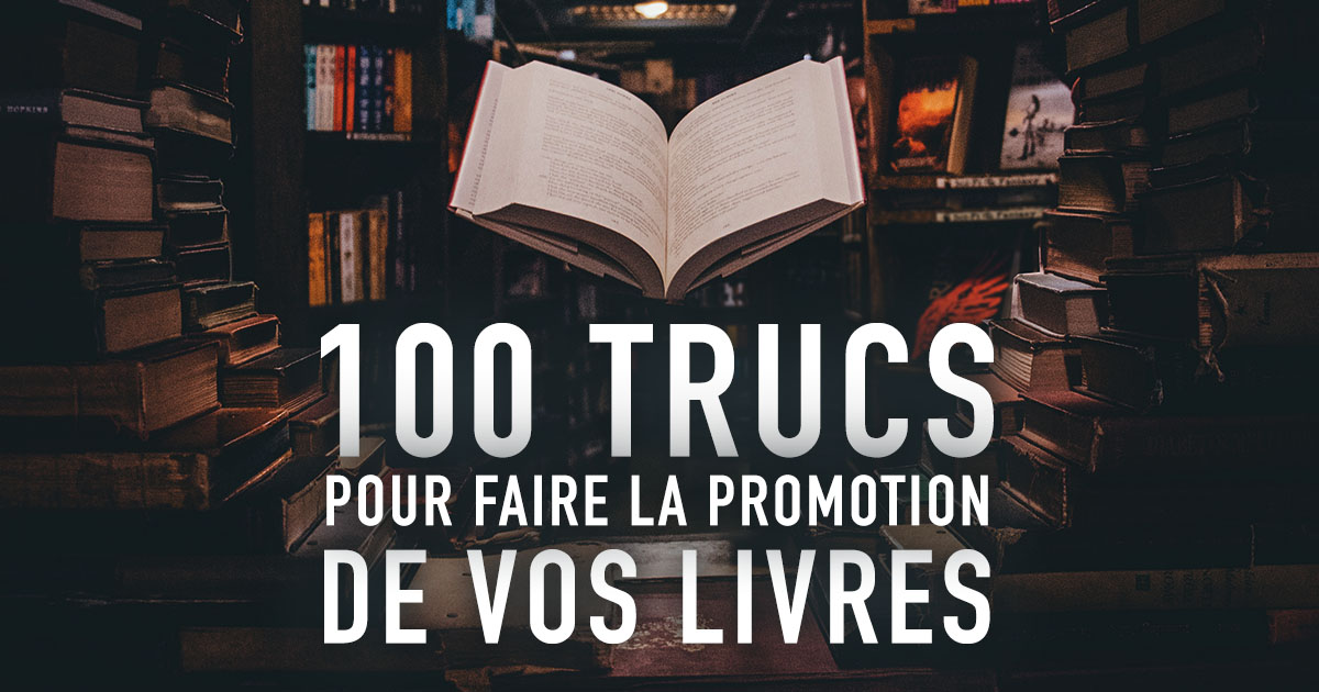 100 Trucs Pour Faire La Promotion De Vos Livres Dominic